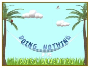 """Taking Some """"Do Nothing"""" Time"""
